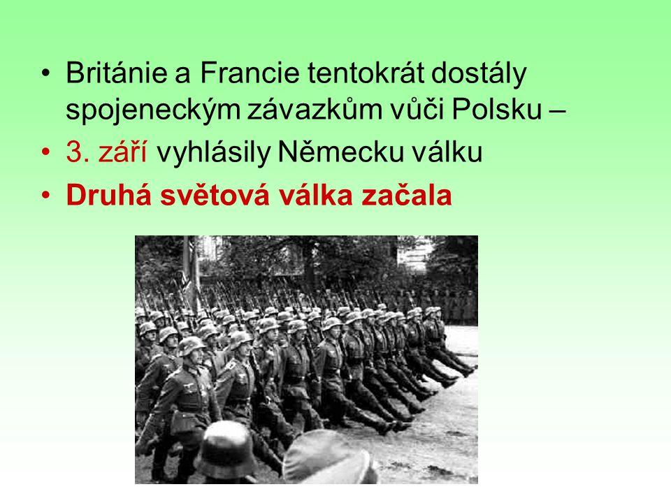 Británie a Francie tentokrát dostály spojeneckým závazkům vůči Polsku – 3. září vyhlásily Německu válku Druhá světová válka začala