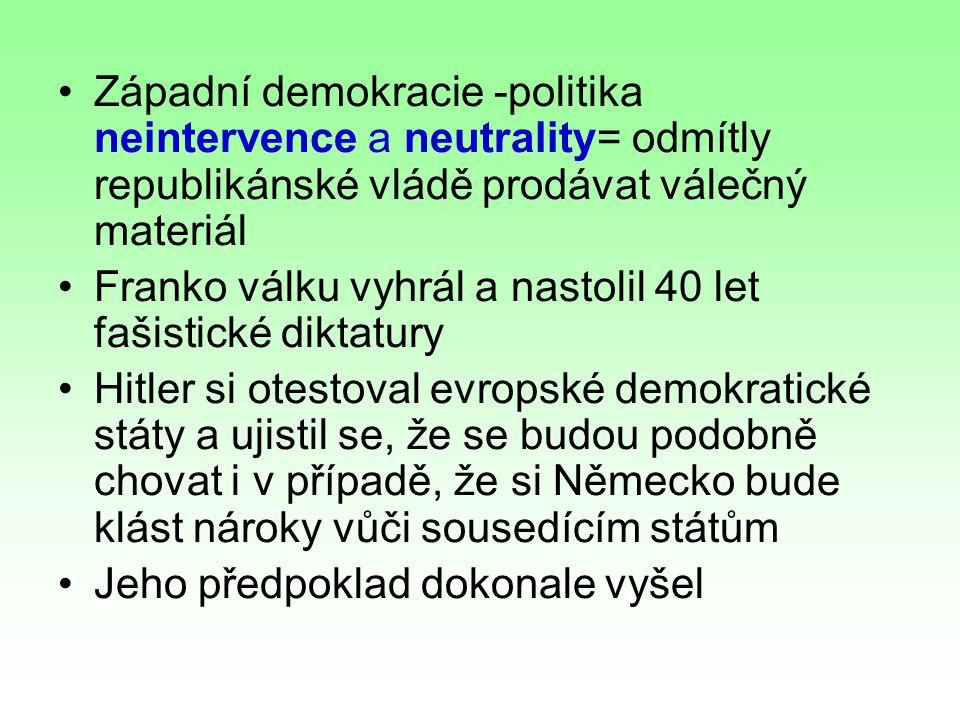Západní demokracie -politika neintervence a neutrality= odmítly republikánské vládě prodávat válečný materiál Franko válku vyhrál a nastolil 40 let fa