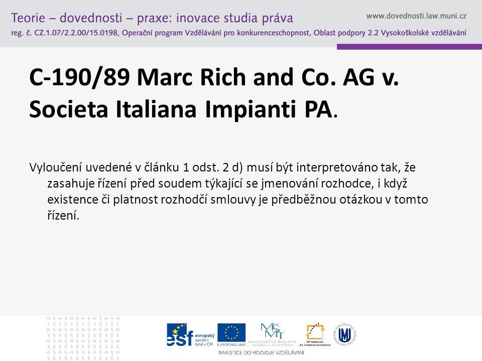 C-190/89 Marc Rich and Co. AG v. Societa Italiana Impianti PA. Vyloučení uvedené v článku 1 odst. 2 d) musí být interpretováno tak, že zasahuje řízení