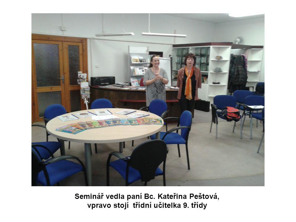 Seminář vedla paní Bc. Kateřina Peštová, vpravo stojí třídní učitelka 9. třídy