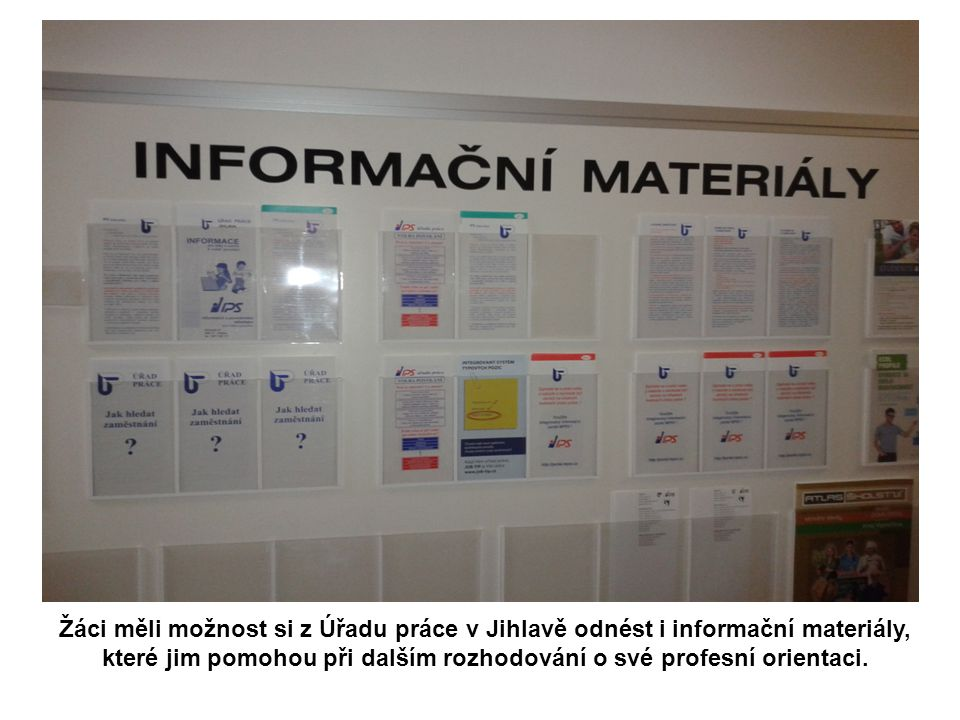 Žáci měli možnost si z Úřadu práce v Jihlavě odnést i informační materiály, které jim pomohou při dalším rozhodování o své profesní orientaci.