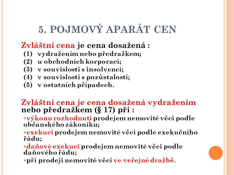 5. POJMOVÝ APARÁT CEN  Zvláštní cena je cena dosažená : (1)vydražením nebo předražkem; (2)u obchodních korporací; (3)v souvislosti s insolvencí; (4)v