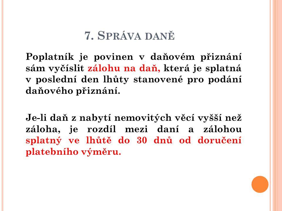 7. S PRÁVA DANĚ  Poplatník je povinen v daňovém přiznání sám vyčíslit zálohu na daň, která je splatná v poslední den lhůty stanovené pro podání daňov