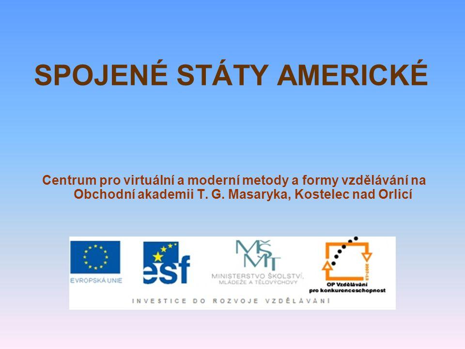 SPOJENÉ STÁTY AMERICKÉ Centrum pro virtuální a moderní metody a formy vzdělávání na Obchodní akademii T. G. Masaryka, Kostelec nad Orlicí
