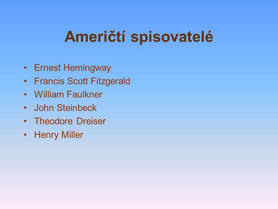 Američtí spisovatelé Ernest Hemingway Francis Scott Fitzgerald William Faulkner John Steinbeck Theodore Dreiser Henry Miller