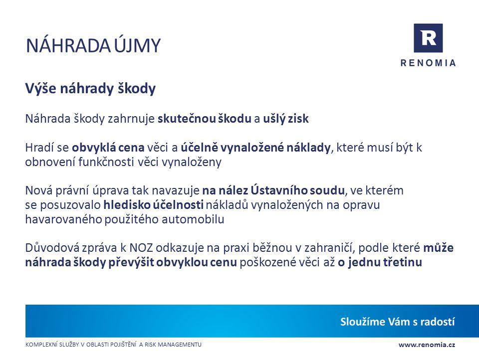 www.renomia.cz KOMPLEXNÍ SLUŽBY V OBLASTI POJIŠTĚNÍ A RISK MANAGEMENTU NÁHRADA ÚJMY Výše náhrady škody Náhrada škody zahrnuje skutečnou škodu a ušlý z