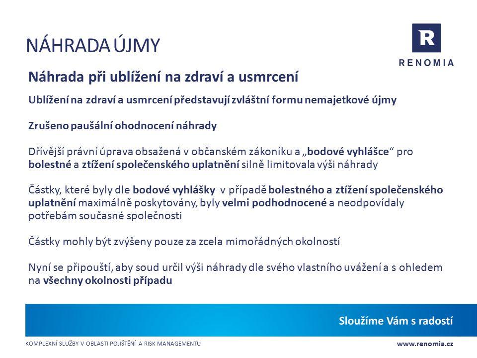 www.renomia.cz KOMPLEXNÍ SLUŽBY V OBLASTI POJIŠTĚNÍ A RISK MANAGEMENTU NÁHRADA ÚJMY Náhrada při ublížení na zdraví a usmrcení Ublížení na zdraví a usm