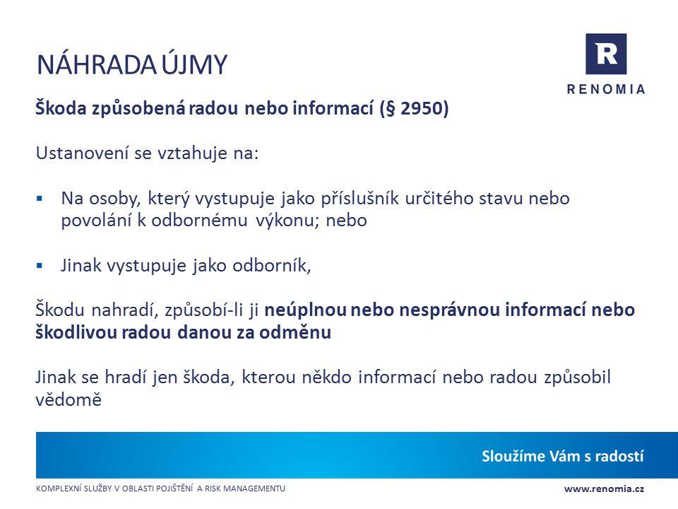 www.renomia.cz KOMPLEXNÍ SLUŽBY V OBLASTI POJIŠTĚNÍ A RISK MANAGEMENTU NÁHRADA ÚJMY Škoda způsobená radou nebo informací (§ 2950) Ustanovení se vztahu