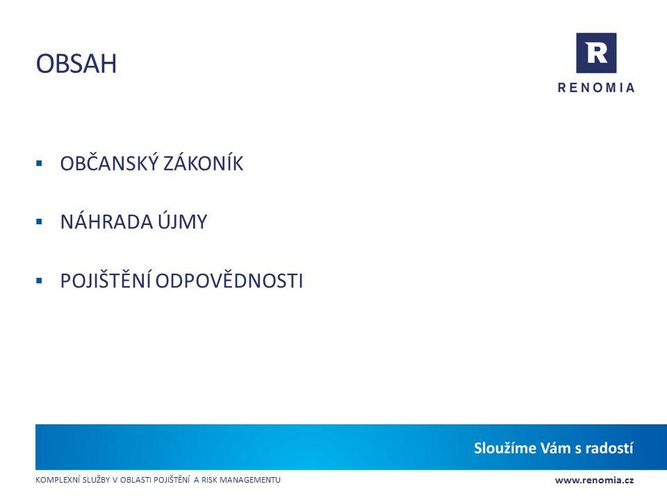 www.renomia.cz KOMPLEXNÍ SLUŽBY V OBLASTI POJIŠTĚNÍ A RISK MANAGEMENTU OBSAH  OBČANSKÝ ZÁKONÍK  NÁHRADA ÚJMY  POJIŠTĚNÍ ODPOVĚDNOSTI