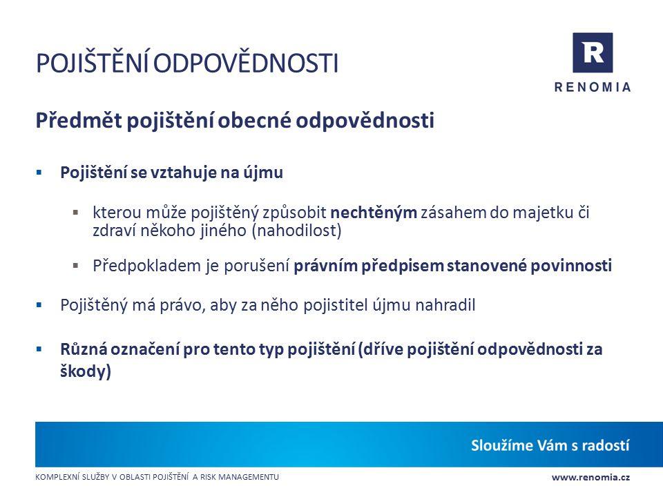 www.renomia.cz KOMPLEXNÍ SLUŽBY V OBLASTI POJIŠTĚNÍ A RISK MANAGEMENTU POJIŠTĚNÍ ODPOVĚDNOSTI Předmět pojištění obecné odpovědnosti  Pojištění se vzt