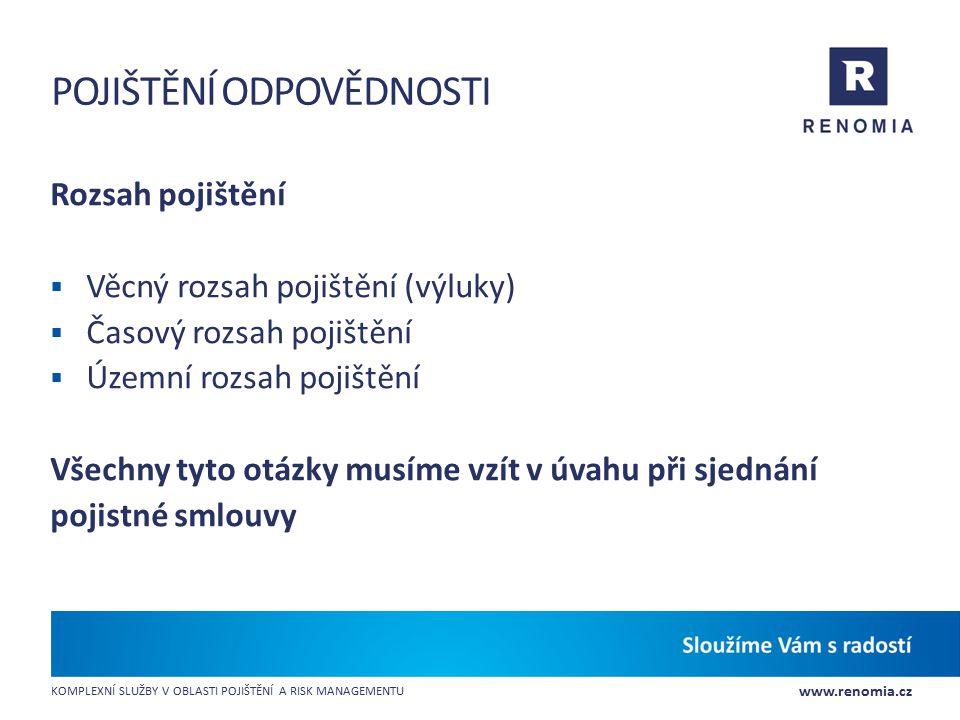 www.renomia.cz KOMPLEXNÍ SLUŽBY V OBLASTI POJIŠTĚNÍ A RISK MANAGEMENTU POJIŠTĚNÍ ODPOVĚDNOSTI Rozsah pojištění  Věcný rozsah pojištění (výluky)  Čas