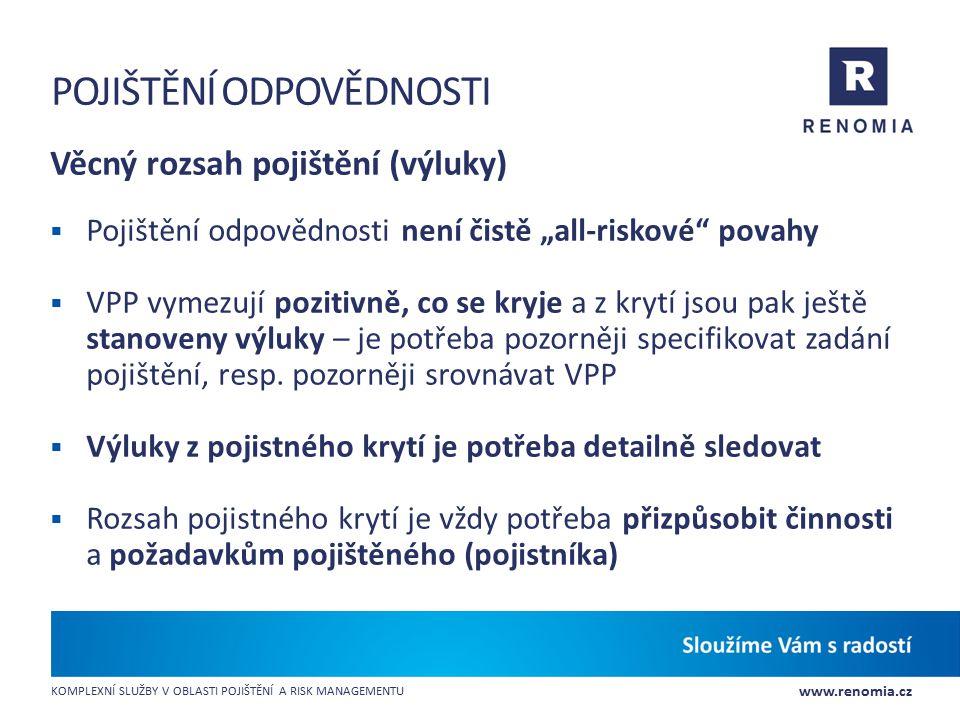 www.renomia.cz KOMPLEXNÍ SLUŽBY V OBLASTI POJIŠTĚNÍ A RISK MANAGEMENTU POJIŠTĚNÍ ODPOVĚDNOSTI Věcný rozsah pojištění (výluky)  Pojištění odpovědnosti