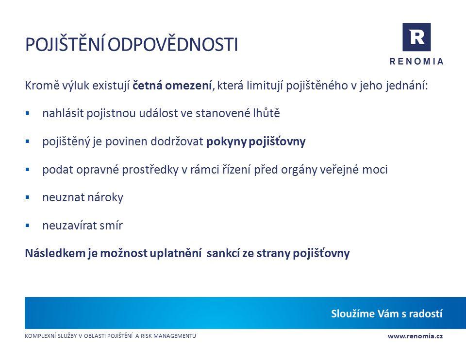 www.renomia.cz KOMPLEXNÍ SLUŽBY V OBLASTI POJIŠTĚNÍ A RISK MANAGEMENTU POJIŠTĚNÍ ODPOVĚDNOSTI Kromě výluk existují četná omezení, která limitují pojiš