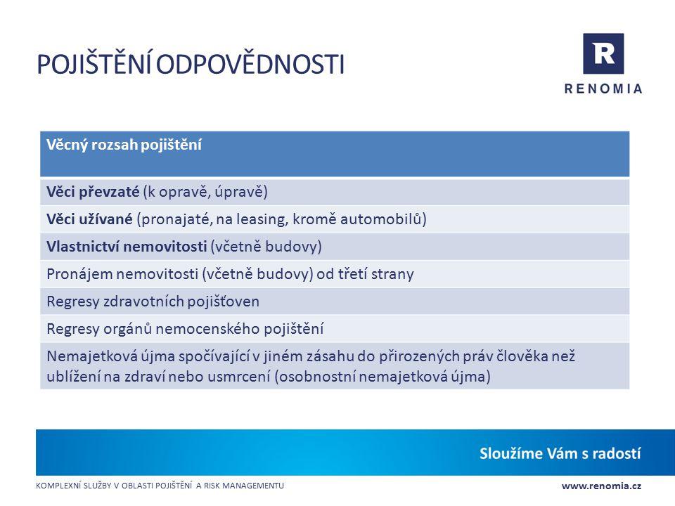 www.renomia.cz KOMPLEXNÍ SLUŽBY V OBLASTI POJIŠTĚNÍ A RISK MANAGEMENTU POJIŠTĚNÍ ODPOVĚDNOSTI Věcný rozsah pojištění Věci převzaté (k opravě, úpravě)