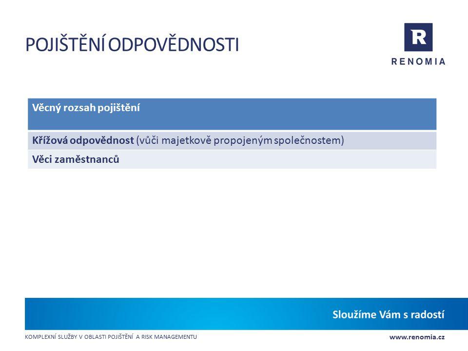 www.renomia.cz KOMPLEXNÍ SLUŽBY V OBLASTI POJIŠTĚNÍ A RISK MANAGEMENTU POJIŠTĚNÍ ODPOVĚDNOSTI Věcný rozsah pojištění Křížová odpovědnost (vůči majetko