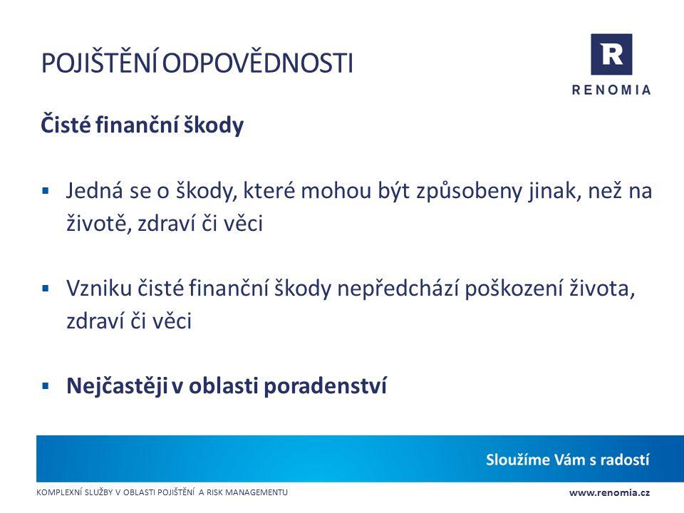 www.renomia.cz KOMPLEXNÍ SLUŽBY V OBLASTI POJIŠTĚNÍ A RISK MANAGEMENTU POJIŠTĚNÍ ODPOVĚDNOSTI Čisté finanční škody  Jedná se o škody, které mohou být