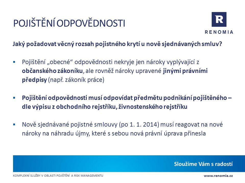 www.renomia.cz KOMPLEXNÍ SLUŽBY V OBLASTI POJIŠTĚNÍ A RISK MANAGEMENTU POJIŠTĚNÍ ODPOVĚDNOSTI Jaký požadovat věcný rozsah pojistného krytí u nově sjed