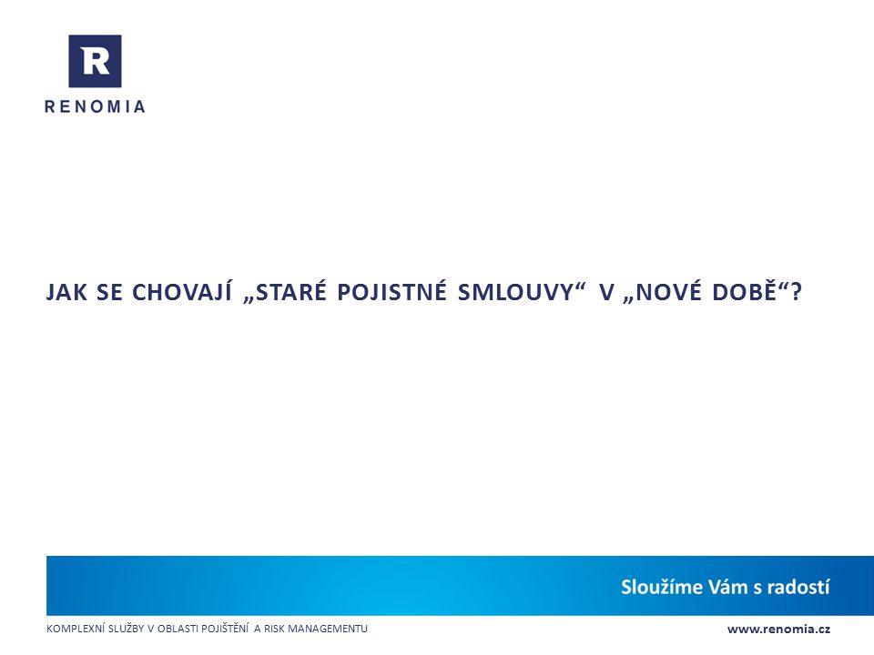 """www.renomia.cz KOMPLEXNÍ SLUŽBY V OBLASTI POJIŠTĚNÍ A RISK MANAGEMENTU JAK SE CHOVAJÍ """"STARÉ POJISTNÉ SMLOUVY"""" V """"NOVÉ DOBĚ""""?"""