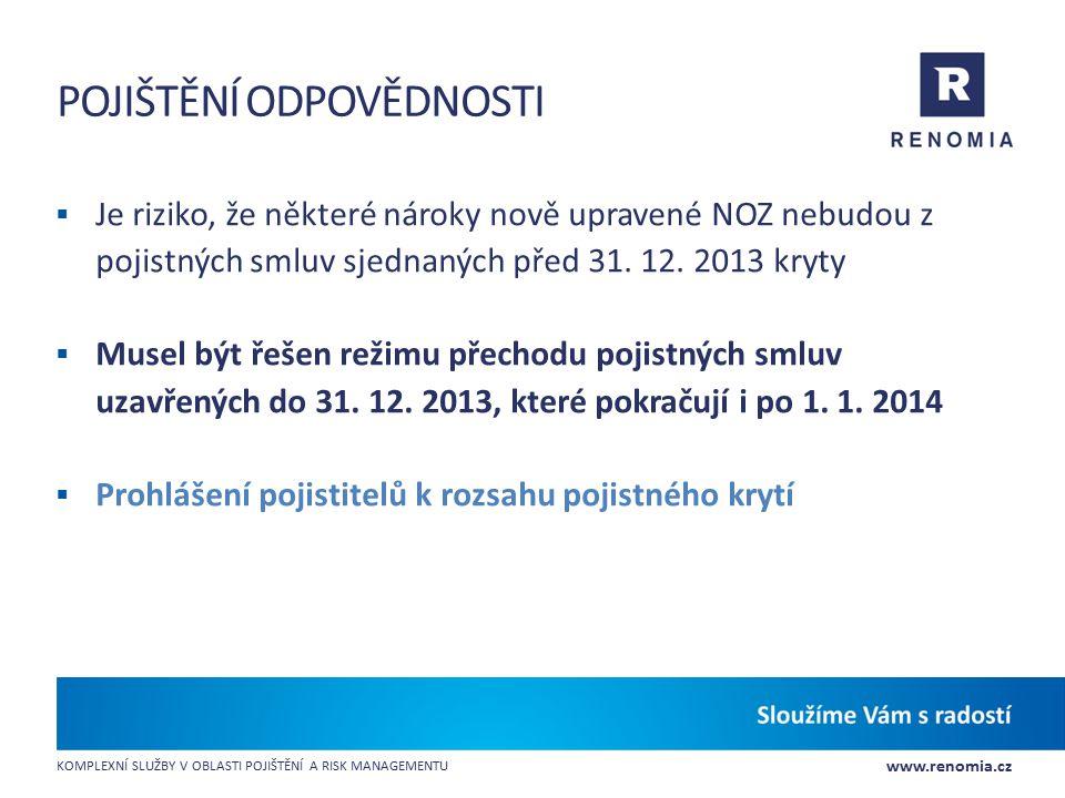 www.renomia.cz KOMPLEXNÍ SLUŽBY V OBLASTI POJIŠTĚNÍ A RISK MANAGEMENTU POJIŠTĚNÍ ODPOVĚDNOSTI  Je riziko, že některé nároky nově upravené NOZ nebudou
