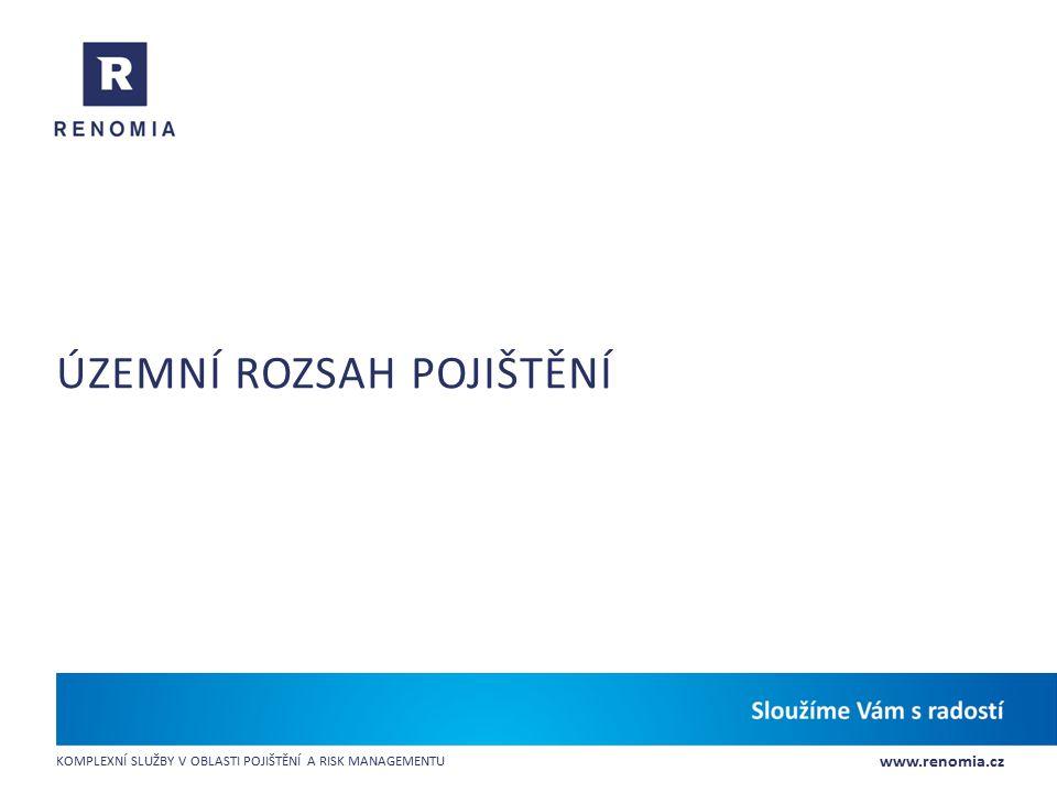 www.renomia.cz KOMPLEXNÍ SLUŽBY V OBLASTI POJIŠTĚNÍ A RISK MANAGEMENTU ÚZEMNÍ ROZSAH POJIŠTĚNÍ