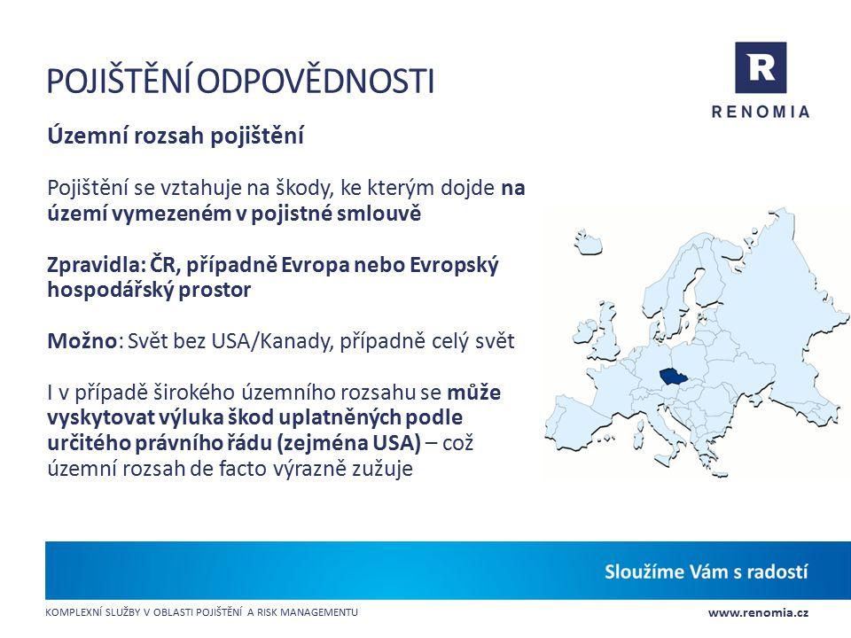 www.renomia.cz KOMPLEXNÍ SLUŽBY V OBLASTI POJIŠTĚNÍ A RISK MANAGEMENTU POJIŠTĚNÍ ODPOVĚDNOSTI Územní rozsah pojištění Pojištění se vztahuje na škody,