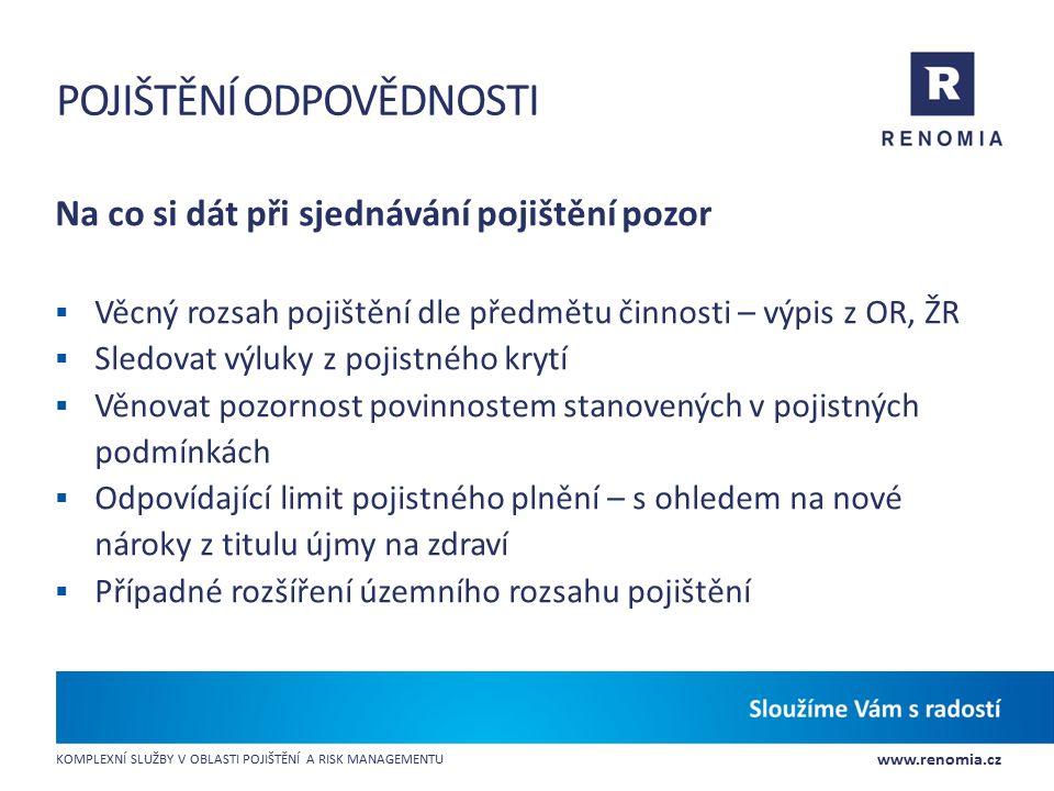 www.renomia.cz KOMPLEXNÍ SLUŽBY V OBLASTI POJIŠTĚNÍ A RISK MANAGEMENTU POJIŠTĚNÍ ODPOVĚDNOSTI Na co si dát při sjednávání pojištění pozor  Věcný rozs