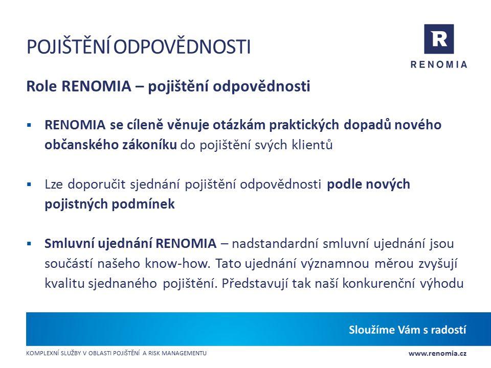 www.renomia.cz KOMPLEXNÍ SLUŽBY V OBLASTI POJIŠTĚNÍ A RISK MANAGEMENTU POJIŠTĚNÍ ODPOVĚDNOSTI Role RENOMIA – pojištění odpovědnosti  RENOMIA se cílen
