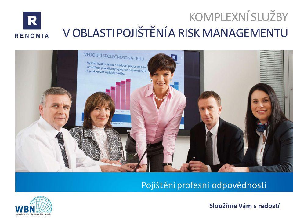 KOMPLEXNÍ SLUŽBY V OBLASTI POJIŠTĚNÍ A RISK MANAGEMENTU Sloužíme Vám s radostí Pojištění profesní odpovědnosti