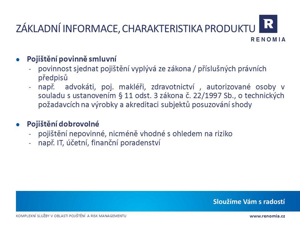 www.renomia.cz KOMPLEXNÍ SLUŽBY V OBLASTI POJIŠTĚNÍ A RISK MANAGEMENTU ZÁKLADNÍ INFORMACE, CHARAKTERISTIKA PRODUKTU ● Pojištění povinně smluvní - povi