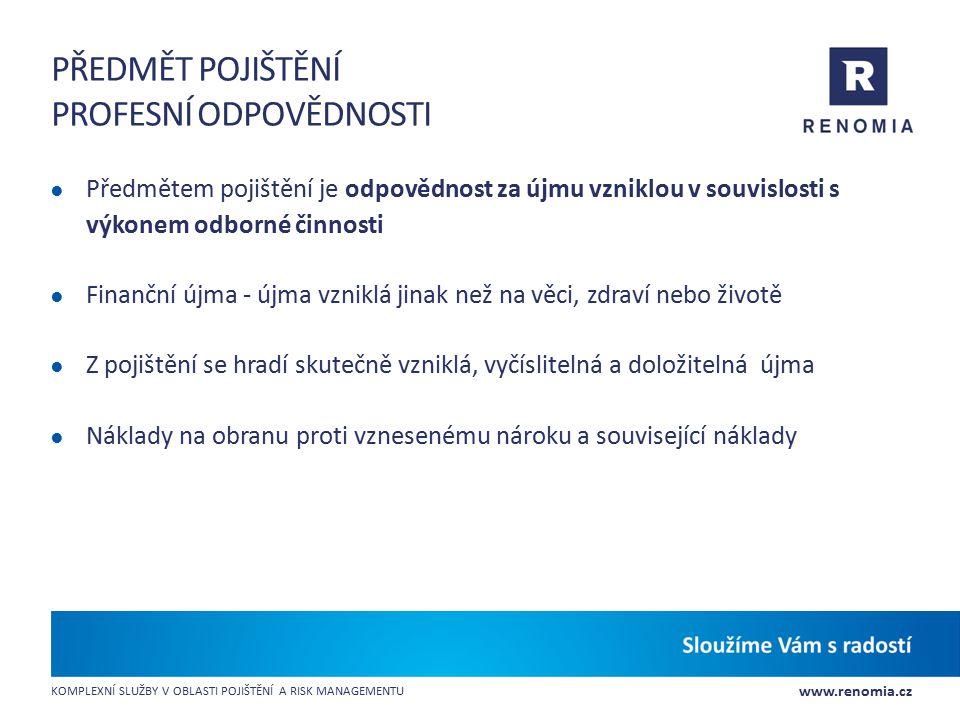 www.renomia.cz KOMPLEXNÍ SLUŽBY V OBLASTI POJIŠTĚNÍ A RISK MANAGEMENTU PŘEDMĚT POJIŠTĚNÍ PROFESNÍ ODPOVĚDNOSTI ● Předmětem pojištění je odpovědnost za