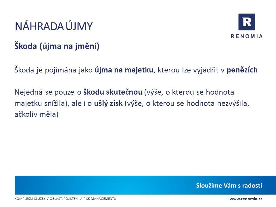 www.renomia.cz KOMPLEXNÍ SLUŽBY V OBLASTI POJIŠTĚNÍ A RISK MANAGEMENTU NÁHRADA ÚJMY Škoda (újma na jmění) Škoda je pojímána jako újma na majetku, kter