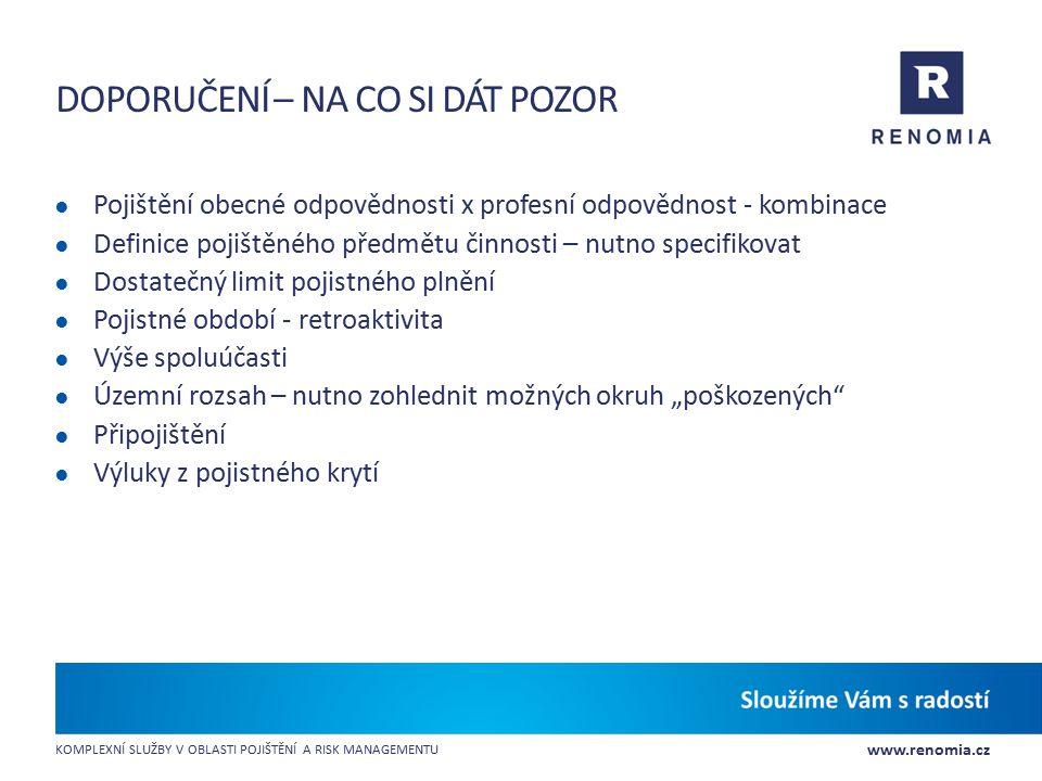 www.renomia.cz KOMPLEXNÍ SLUŽBY V OBLASTI POJIŠTĚNÍ A RISK MANAGEMENTU DOPORUČENÍ – NA CO SI DÁT POZOR ● Pojištění obecné odpovědnosti x profesní odpo