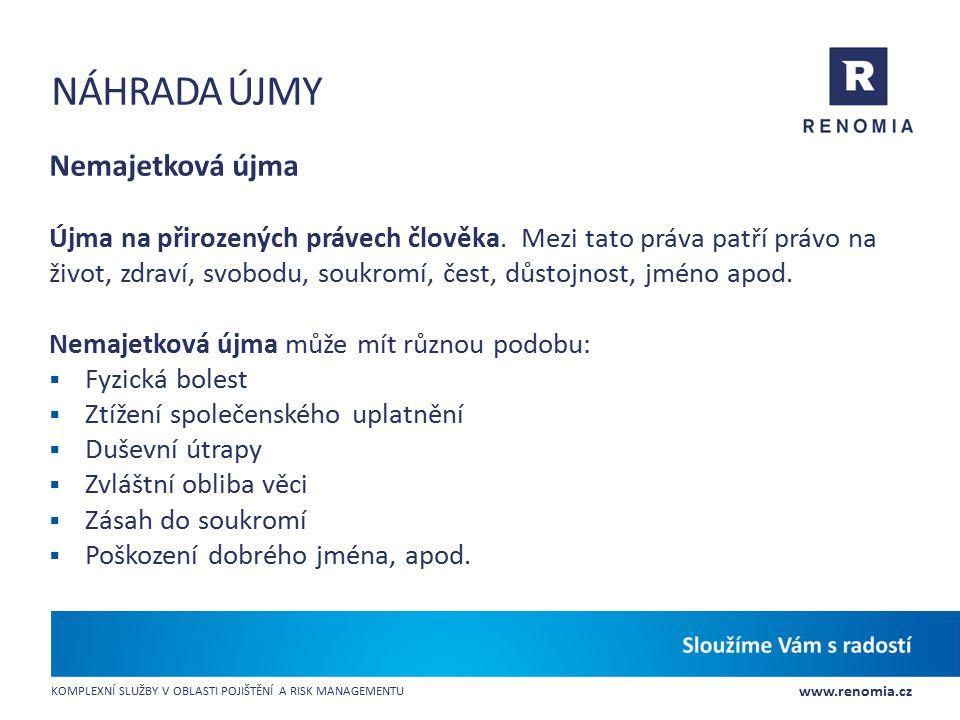 www.renomia.cz KOMPLEXNÍ SLUŽBY V OBLASTI POJIŠTĚNÍ A RISK MANAGEMENTU NÁHRADA ÚJMY Nemajetková újma Újma na přirozených právech člověka. Mezi tato pr
