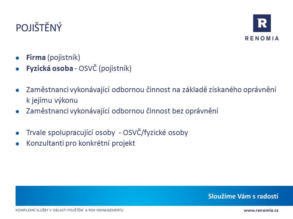 www.renomia.cz KOMPLEXNÍ SLUŽBY V OBLASTI POJIŠTĚNÍ A RISK MANAGEMENTU POJIŠTĚNÝ ● Firma (pojistník) ● Fyzická osoba - OSVČ (pojistník) ● Zaměstnanci