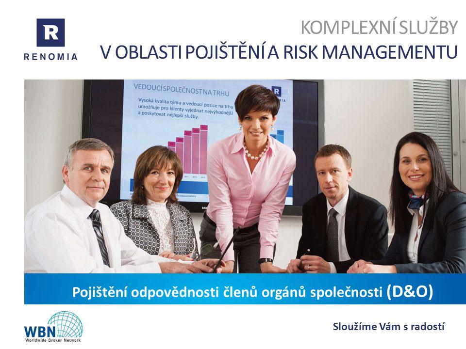 KOMPLEXNÍ SLUŽBY V OBLASTI POJIŠTĚNÍ A RISK MANAGEMENTU Sloužíme Vám s radostí Pojištění odpovědnosti členů orgánů společnosti (D&O)