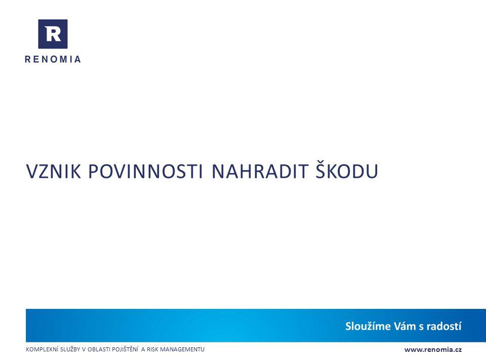 www.renomia.cz KOMPLEXNÍ SLUŽBY V OBLASTI POJIŠTĚNÍ A RISK MANAGEMENTU VZNIK POVINNOSTI NAHRADIT ŠKODU