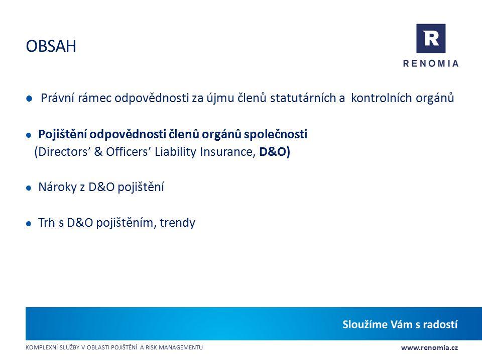 www.renomia.cz KOMPLEXNÍ SLUŽBY V OBLASTI POJIŠTĚNÍ A RISK MANAGEMENTU OBSAH ● Právní rámec odpovědnosti za újmu členů statutárních a kontrolních orgá