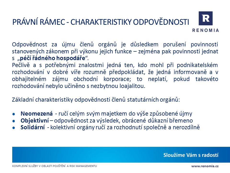 www.renomia.cz KOMPLEXNÍ SLUŽBY V OBLASTI POJIŠTĚNÍ A RISK MANAGEMENTU PRÁVNÍ RÁMEC - CHARAKTERISTIKY ODPOVĚDNOSTI Odpovědnost za újmu členů orgánů je