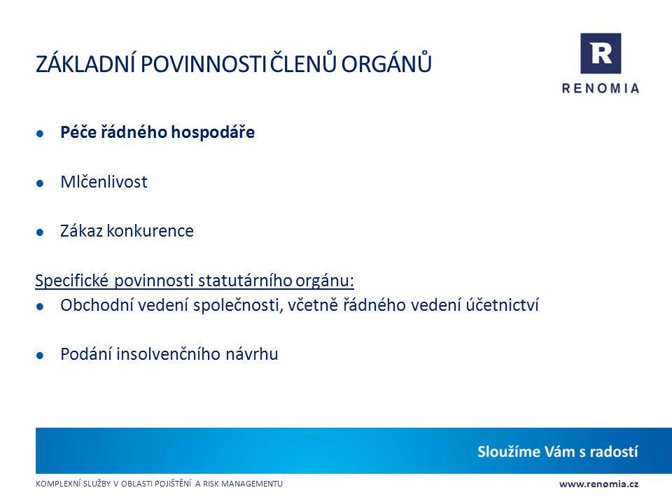 www.renomia.cz KOMPLEXNÍ SLUŽBY V OBLASTI POJIŠTĚNÍ A RISK MANAGEMENTU ZÁKLADNÍ POVINNOSTI ČLENŮ ORGÁNŮ ● Péče řádného hospodáře ● Mlčenlivost ● Zákaz