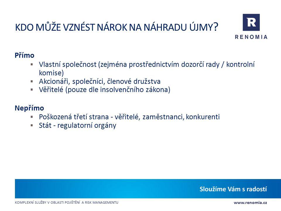 www.renomia.cz KOMPLEXNÍ SLUŽBY V OBLASTI POJIŠTĚNÍ A RISK MANAGEMENTU KDO MŮŽE VZNÉST NÁROK NA NÁHRADU ÚJMY ? Přímo  Vlastní společnost (zejména pro