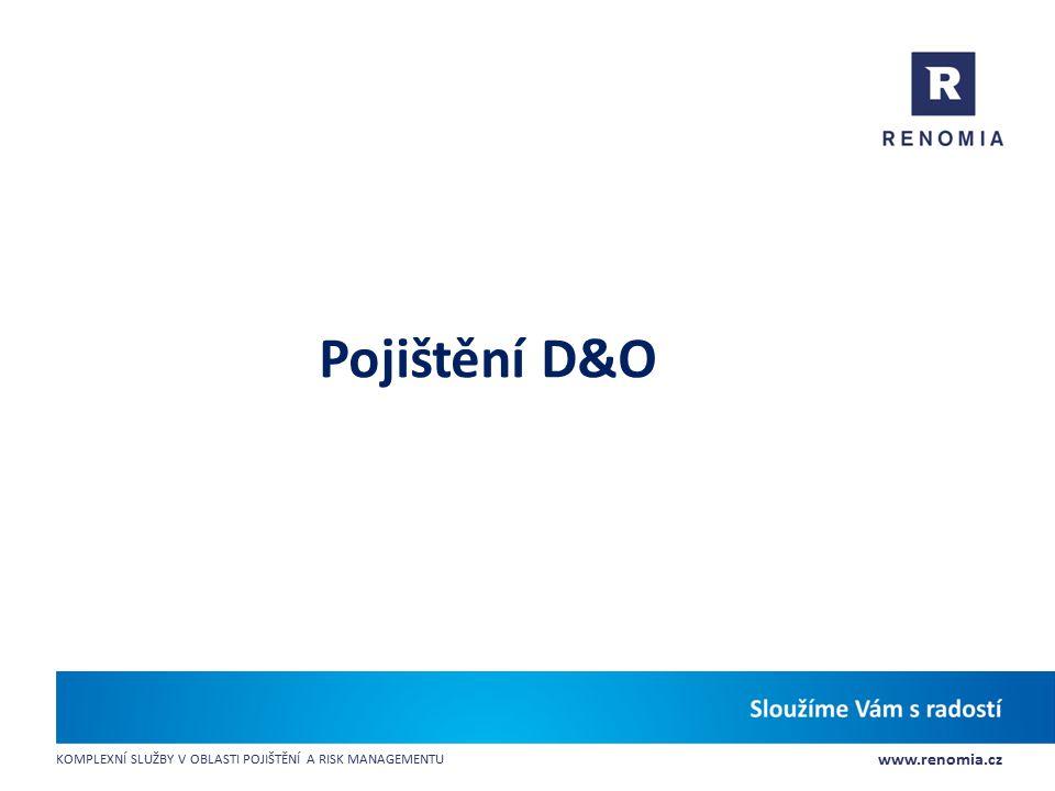 www.renomia.cz KOMPLEXNÍ SLUŽBY V OBLASTI POJIŠTĚNÍ A RISK MANAGEMENTU Pojištění D&O