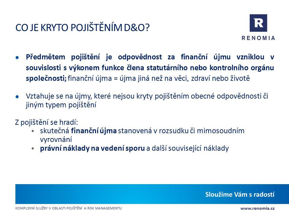 www.renomia.cz KOMPLEXNÍ SLUŽBY V OBLASTI POJIŠTĚNÍ A RISK MANAGEMENTU CO JE KRYTO POJIŠTĚNÍM D&O? ● Předmětem pojištění je odpovědnost za finanční új
