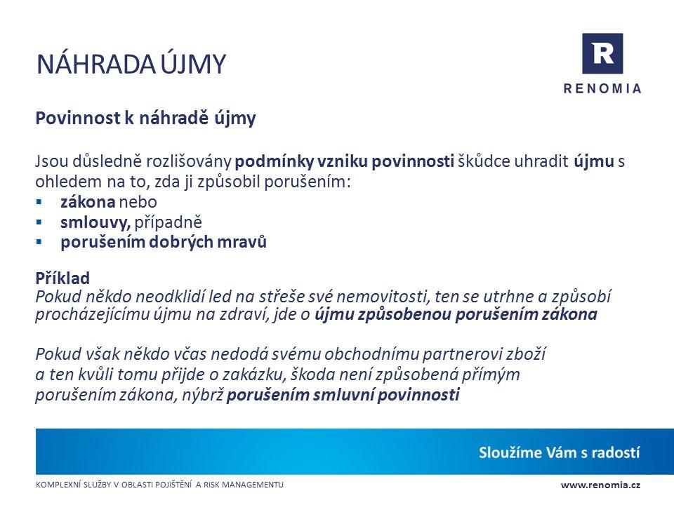 www.renomia.cz KOMPLEXNÍ SLUŽBY V OBLASTI POJIŠTĚNÍ A RISK MANAGEMENTU NÁHRADA ÚJMY Povinnost k náhradě újmy Jsou důsledně rozlišovány podmínky vzniku