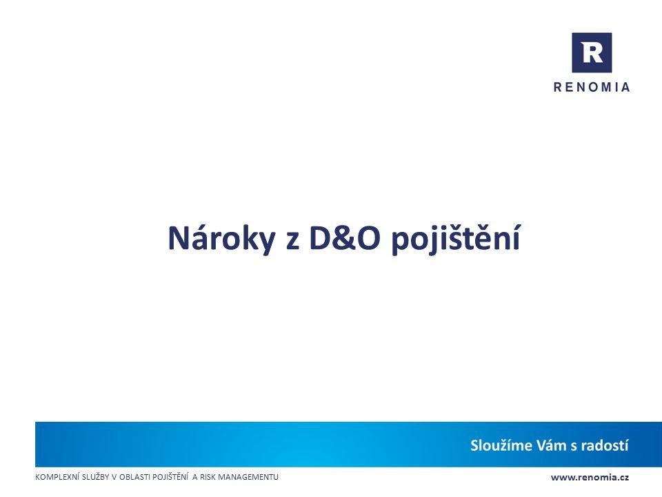 www.renomia.cz KOMPLEXNÍ SLUŽBY V OBLASTI POJIŠTĚNÍ A RISK MANAGEMENTU Nároky z D&O pojištění