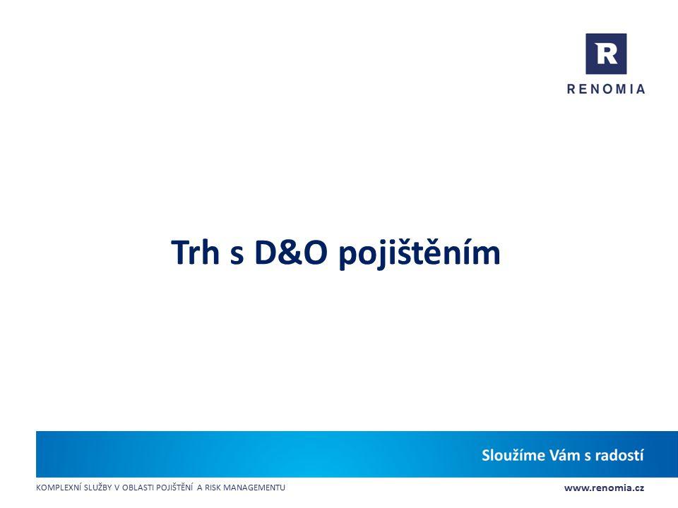 www.renomia.cz KOMPLEXNÍ SLUŽBY V OBLASTI POJIŠTĚNÍ A RISK MANAGEMENTU Trh s D&O pojištěním