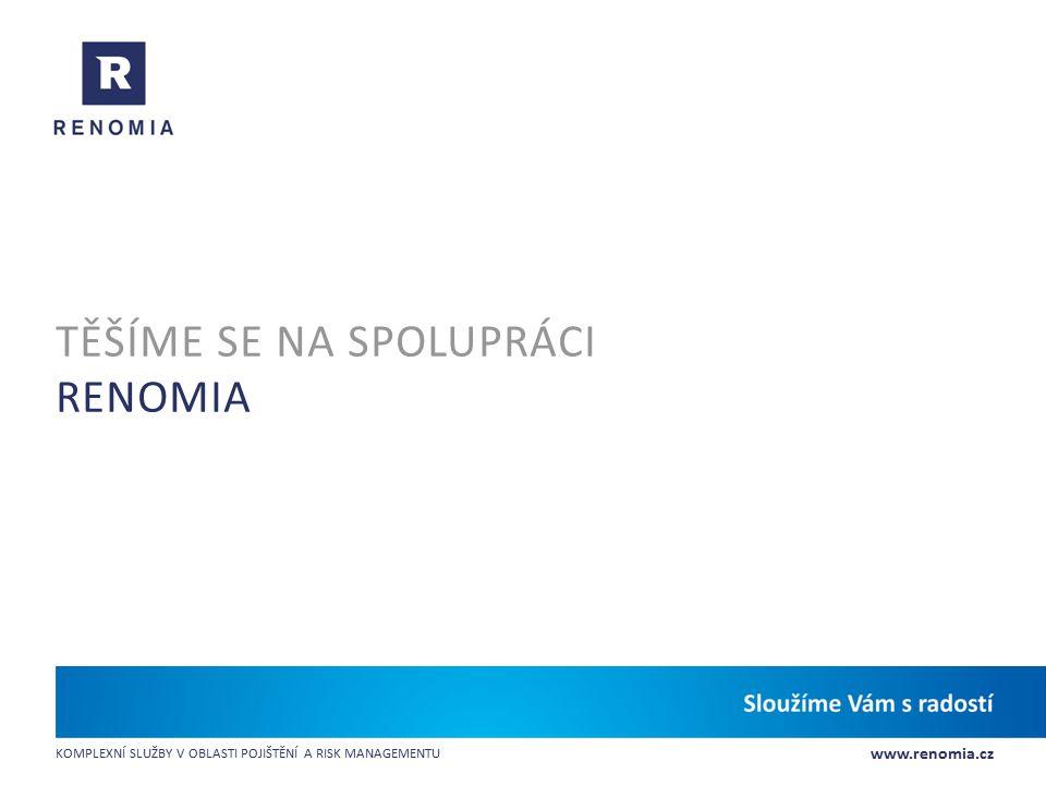 www.renomia.cz KOMPLEXNÍ SLUŽBY V OBLASTI POJIŠTĚNÍ A RISK MANAGEMENTU TĚŠÍME SE NA SPOLUPRÁCI RENOMIA