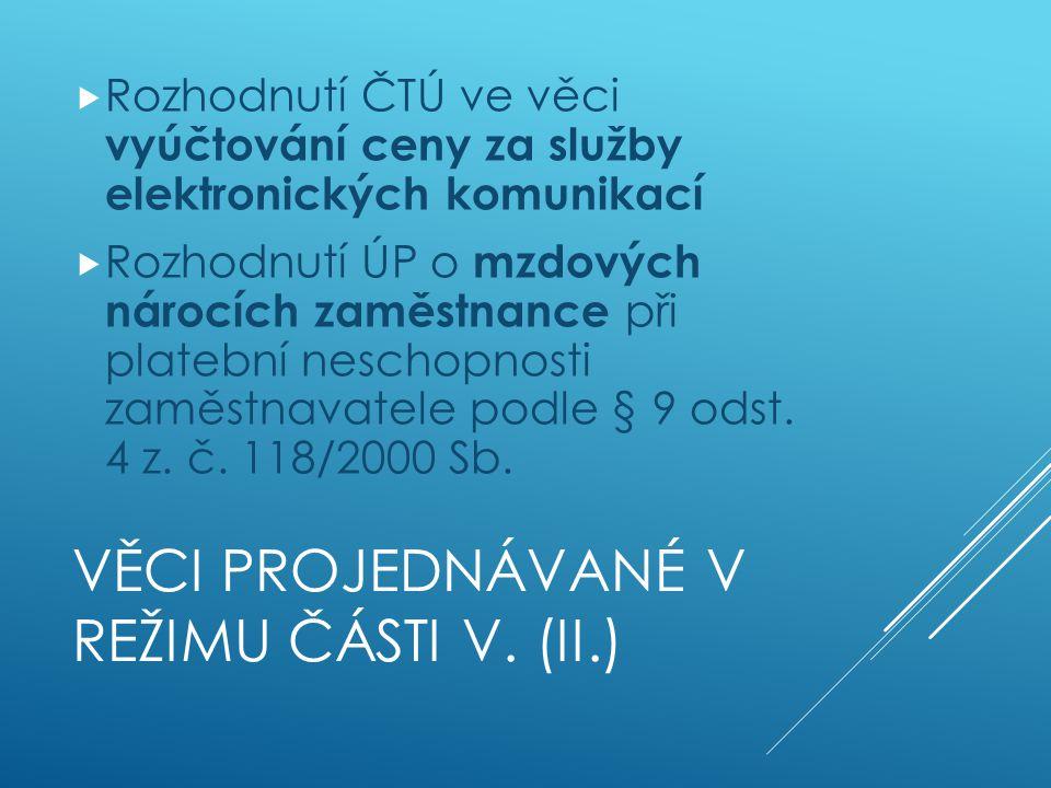 VĚCI PROJEDNÁVANÉ V REŽIMU ČÁSTI V.