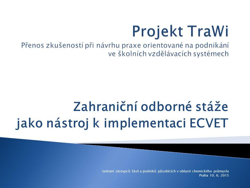 Zahraniční odborné stáže jako nástroj k implementaci ECVET Setkání zástupců škol a podniků působících v oblasti chemického průmyslu Praha 10. 6. 2015