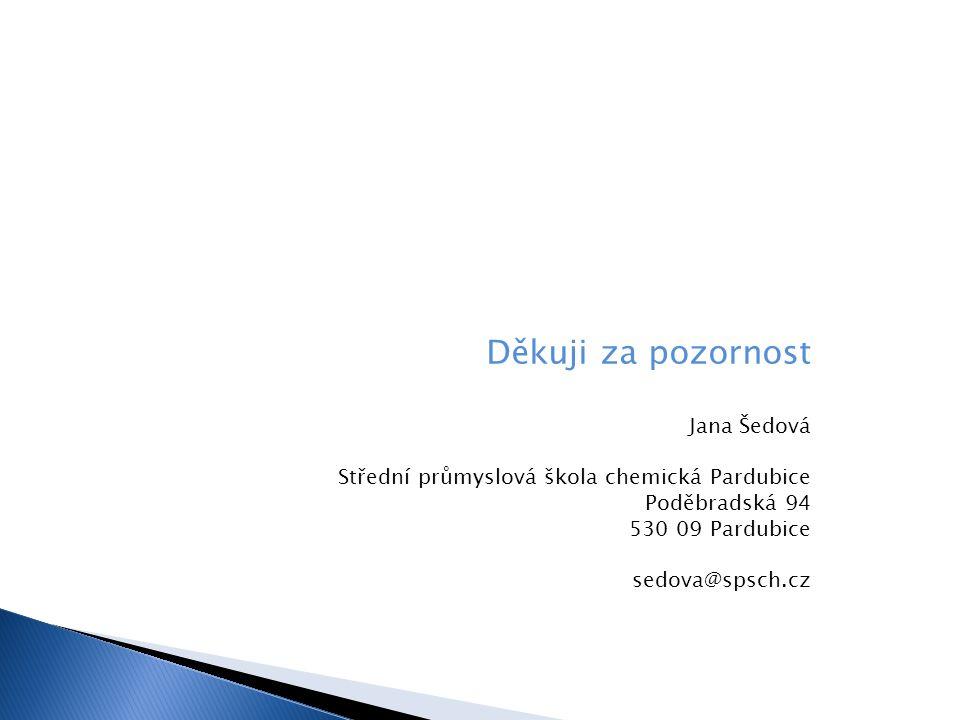 Děkuji za pozornost Jana Šedová Střední průmyslová škola chemická Pardubice Poděbradská 94 530 09 Pardubice sedova@spsch.cz