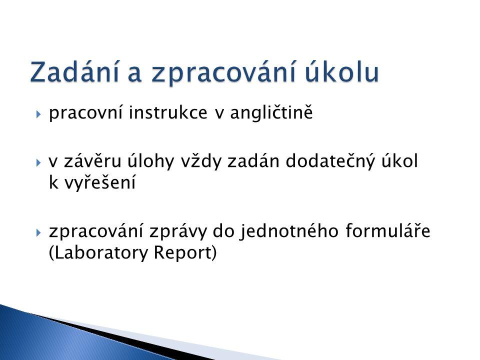  pracovní instrukce v angličtině  v závěru úlohy vždy zadán dodatečný úkol k vyřešení  zpracování zprávy do jednotného formuláře (Laboratory Report